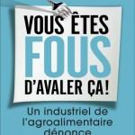 """""""Vous êtes fous d'avaler ça ! Un industriel de l'agro-alimentaire dénonce"""" un livre de Christophe Brusset"""